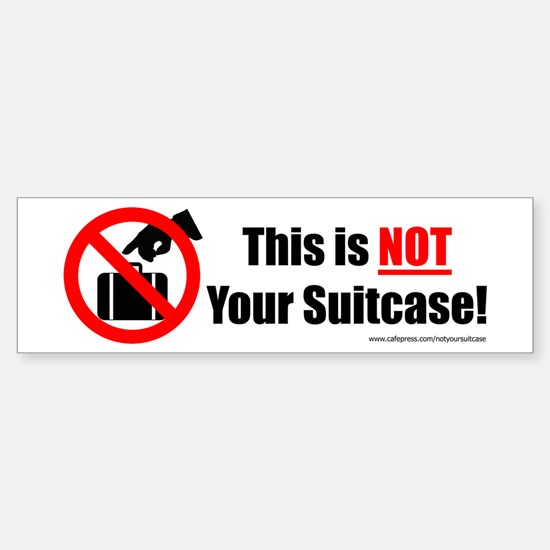Large 'This is NOT Your Suitcase' Bumper Bumper Sticker