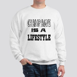 Champagne Is A LifeStyle Sweatshirt
