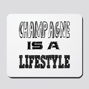 Champagne Is A LifeStyle Mousepad