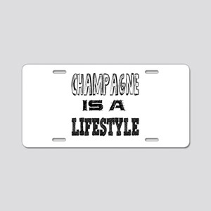 Champagne Is A LifeStyle Aluminum License Plate