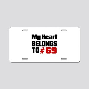 My Heart Belongs To 69 Aluminum License Plate