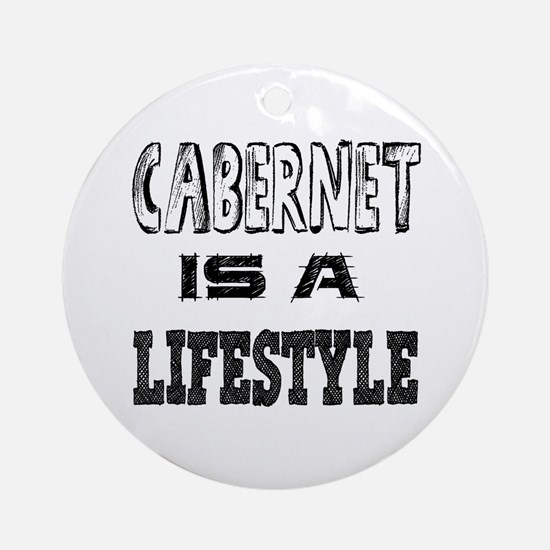 Cabernet Is A LifeStyle Round Ornament