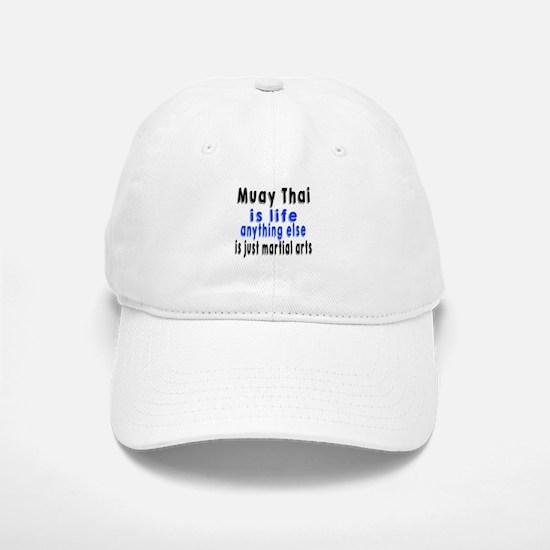 Muay Thai Is Life Anything Else Is Just Martia Baseball Baseball Cap