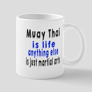 Muay Thai Is Life Anything Else Is Just Mug