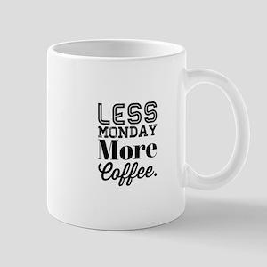 Less Monday More Coffee Mugs