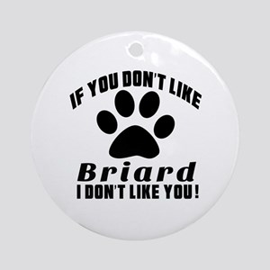 If You Don't Like Briard Dog Round Ornament