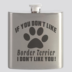 If You Don't Like Border Terrier Dog Flask