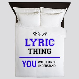 It's LYRIC thing, you wouldn't underst Queen Duvet