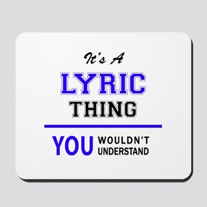 It's LYRIC thing, you wouldn't understan Mousepad