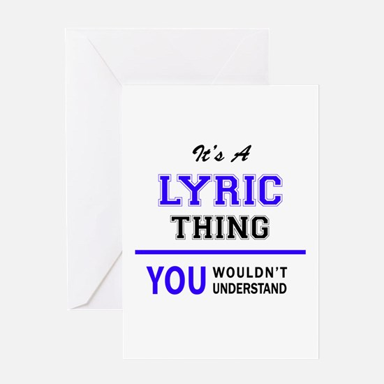 It's LYRIC thing, you wouldn't unde Greeting Cards