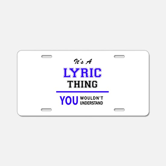 It's LYRIC thing, you would Aluminum License Plate
