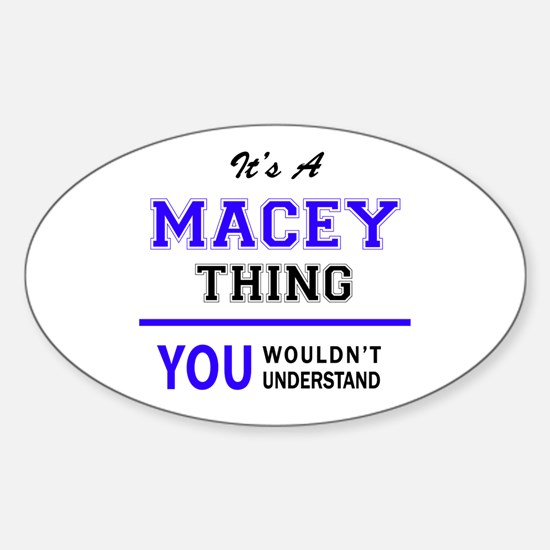 It's MACEY thing, you wouldn't understand Decal