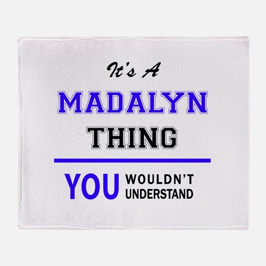 It's MADALYN thing, you wouldn't und Throw Blanket