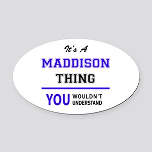 It's MADDISON thing, you wouldn't Oval Car Magnet