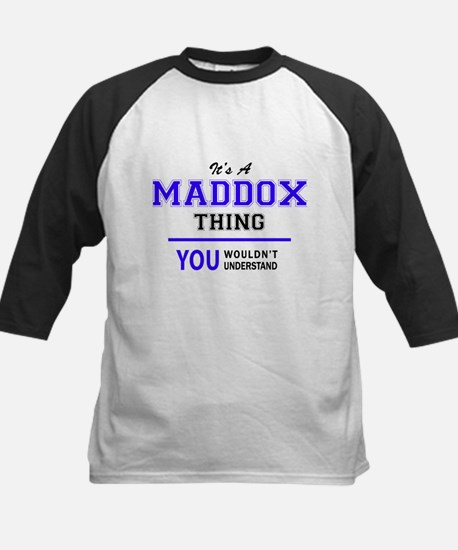 It's MADDOX thing, you wouldn't un Baseball Jersey