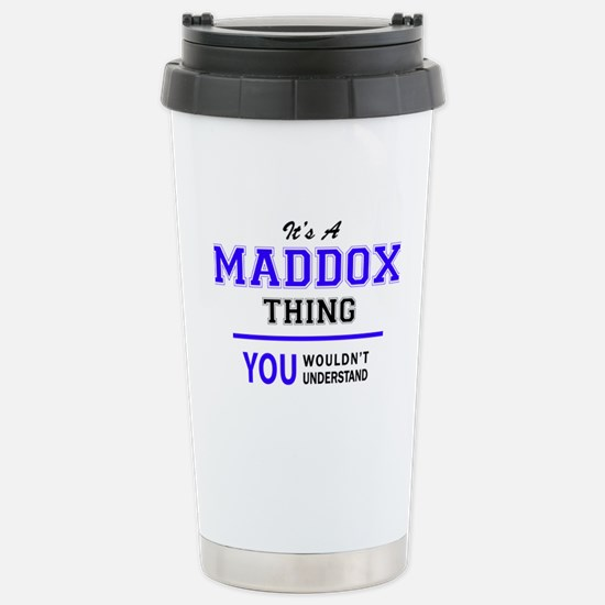 It's MADDOX thing, you Stainless Steel Travel Mug