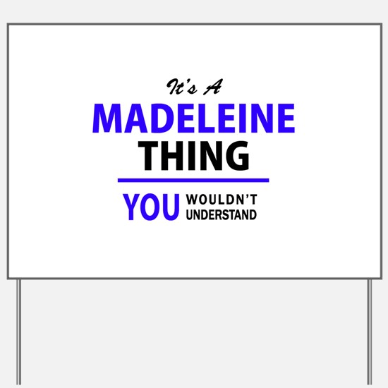 It's MADELEINE thing, you wouldn't under Yard Sign