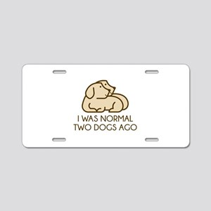 I Was Normal Two Dogs Ago Aluminum License Plate