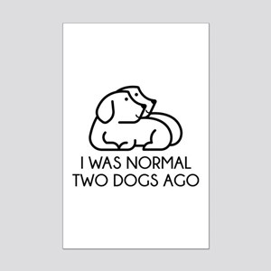 I Was Normal Two Dogs Ago Mini Poster Print