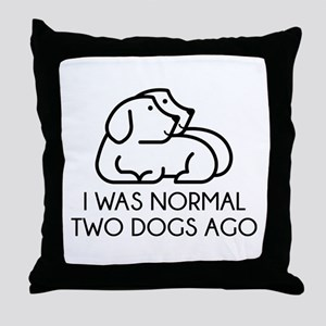 I Was Normal Two Dogs Ago Throw Pillow