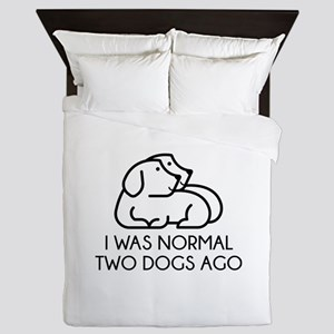 I Was Normal Two Dogs Ago Queen Duvet