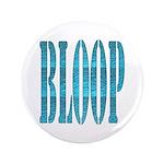 """BLOOP 3.5"""" Button"""