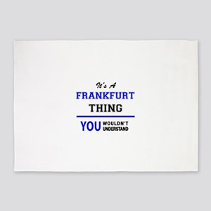 It's a FRANKFURT thing, you wouldn' 5'x7'Area Rug