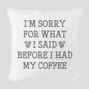 Before I Had My Coffee Woven Throw Pillow