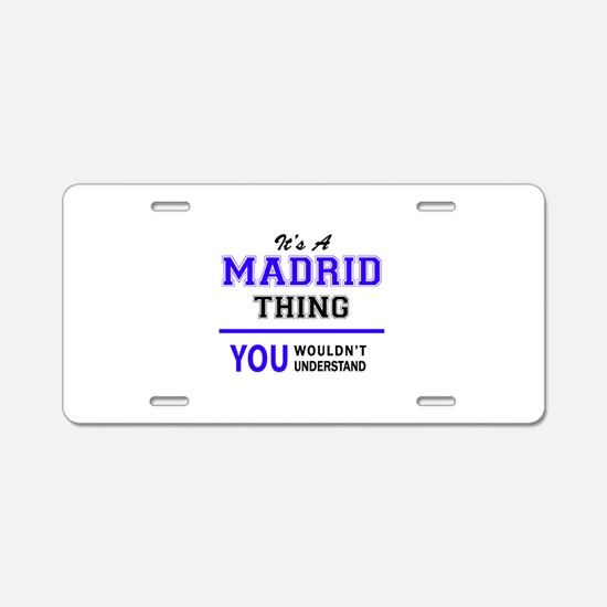 It's MADRID thing, you woul Aluminum License Plate