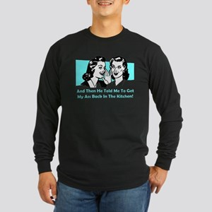 Get Back In The Kitchen Long Sleeve Dark T-Shirt