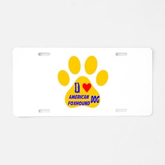 I Love American Foxhound Do Aluminum License Plate
