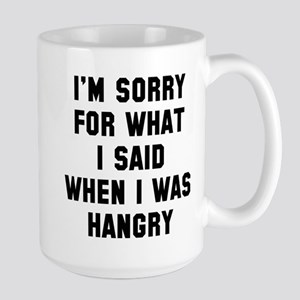 I'm Sorry For What I Said Large Mug