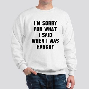 I'm Sorry For What I Said Sweatshirt