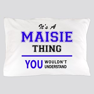 It's MAISIE thing, you wouldn't unders Pillow Case