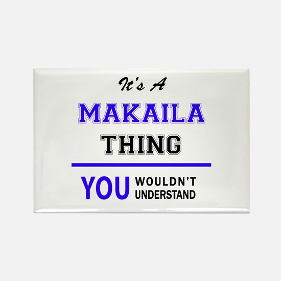 It's MAKAILA thing, you wouldn't understan Magnets
