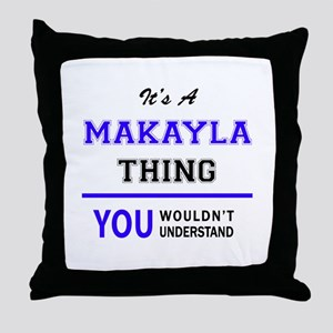 It's MAKAYLA thing, you wouldn't unde Throw Pillow
