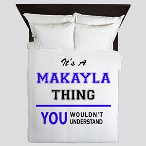 It's MAKAYLA thing, you wouldn't under Queen Duvet