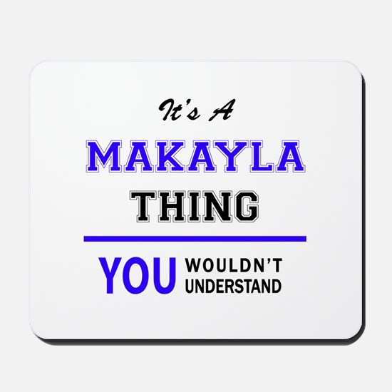 It's MAKAYLA thing, you wouldn't underst Mousepad
