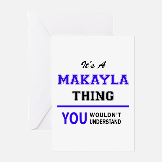 It's MAKAYLA thing, you wouldn't un Greeting Cards