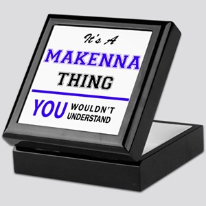 It's MAKENNA thing, you wouldn't unde Keepsake Box