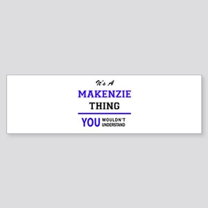 It's MAKENZIE thing, you wouldn't u Bumper Sticker