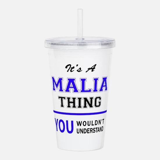 It's MALIA thing, you Acrylic Double-wall Tumbler