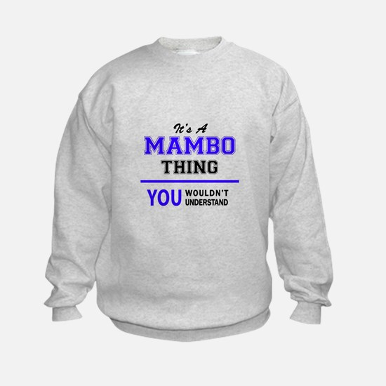 It's MAMBO thing, you wouldn't und Sweatshirt