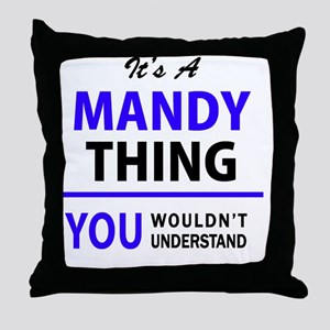 It's MANDY thing, you wouldn't unders Throw Pillow