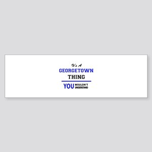It's a GEORGETOWN thing, you wouldn Bumper Sticker