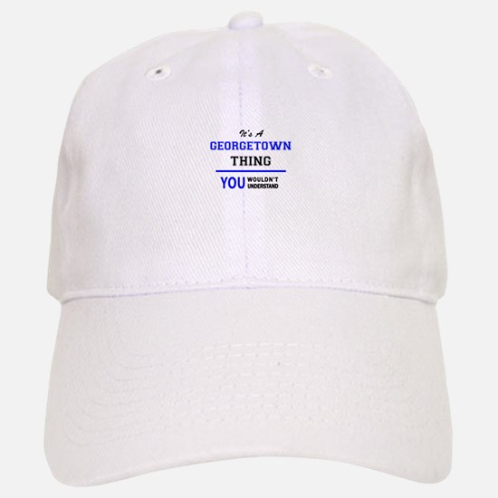 It's a GEORGETOWN thing, you wouldn't understa Baseball Baseball Cap
