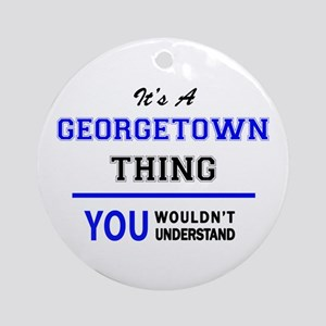 It's a GEORGETOWN thing, you wouldn Round Ornament