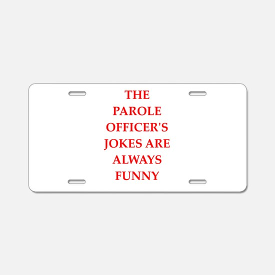 parole officer Aluminum License Plate