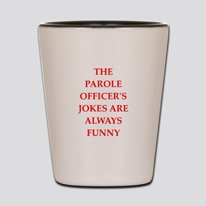 parole officer Shot Glass