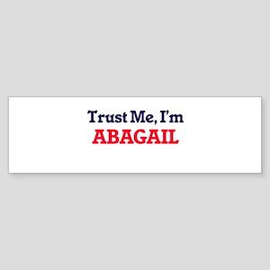 Trust Me, I'm Abagail Bumper Sticker